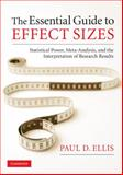 The Essential Guide to Effect Sizes : Statistical Power, Meta-Analysis, and the Interpretation of Research Results, Ellis, Paul D., 0521142466