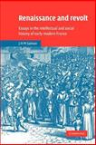 Renaissance and Revolt : Essays in the Intellectual and Social History of Early Modern France, Salmon, John Hearsey McMillan, 0521522463