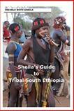 Sheila's Guide to Tribal South Ethiopia, Sheila Simkin, 1481142461