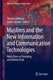 Muslims and the New Information and Communication Technologies, , 9400772467