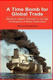 Time Bomb for Global Trade : Maritime-Related Terrorism in an Age of Weapons of Mass Destruction, Richardson, Michael, 9812302468