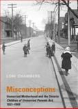 Misconceptions : Unmarried Motherhood and the Ontario Children of Unmarried Parents Act, 1921-1969, Chambers, Lori, 0802082467