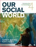 Our Social World : Introduction to Sociology, Ballantine, Jeanne H. and Roberts, Keith A., 141299246X