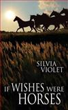 If Wishes Were Horses, Silvia Violet, 1499362463
