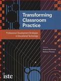 Transforming Classroom Practice : Professional Development Strategies in Educational Technology, Borthwick, Arlene and Pierson, Melissa, 1564842460