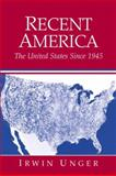 Recent America : The United States since 1945, Unger, Irwin, 0130212466
