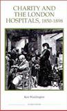 Charity and the London Hospitals, 1850-1898, Waddington, Keir, 0861932463