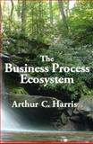 The Business Process Ecosystem, Arthur C. Harris, 0929652460