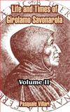 The Life and Times of Girolamo Savonarola : Volume II, Villari, Pasquale, 1410212467