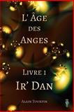 L' Age des Anges - Livre 1 - Ir' Dan, Alain Tourpin, 1499732465