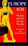 Rick Steves' Europe 101 : History and Art for the Traveler, Steves, Rick and Openshaw, Gene, 1562612468