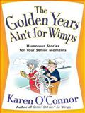 The Golden Years Ain't for Wimps, Karen O'Connor, 1594152462