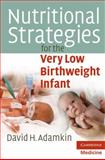 Nutritional Strategies for the Very Low Birthweight Infant, Adamkin, David H., 0521732468
