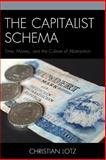 The Capitalist Schema : Time, Money, and the Culture of Abstraction, Lotz, Christian, 0739182463