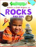 Science and Craft Projects with Rocks and Soil, Ruth Owen, 1477702466