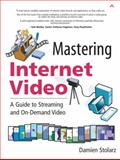 Mastering Internet Video : A Guide to Streaming and On-Demand Video, Stolarz, Damien, 0321122461