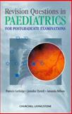 Revision Questions in Pediatrics : For Postgraduate Examinations, Cartlidge, Patrick and Tyrrell, Jenny, 0443062463