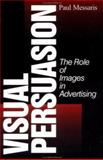 Visual Persuasion : The Role of Images in Advertising, Messaris, Paul, 0803972466