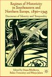 Regimes of Historicity in Southeastern and Northern Europe, 1890-1945 : Discourses of Identity and Temporality, Mishkova, Diana and Trencsényi, Balázs, 1137362464