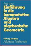 Einführung in Die Kommutative Algebra und Algebraische Geometrie, Kunz, Ernst, 3528072466