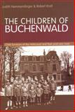 The Children of Buchenwald : Child Survivors and Their Postwar Lives, Hemmendinger, Judith and Krell, Robert, 965229246X