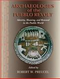 Archaeologies of the Pueblo Revolt : Identity, Meaning, and Renewal in the Pueblo World, , 0826322476