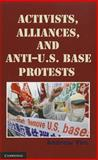 Activists, Alliances, and Anti-U. S. Base Protests, Yeo, Andrew, 1107002478
