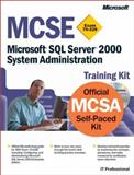 MCSE Training Kit (Exam 70-228) : Microsoft SQL Server 2000 System Administration, Microsoft Official Academic Course Staff and Microsoft Press Staff, 0735612471