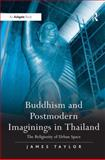 Buddhism and Postmodern Imaginings in Thailand : The Religiosity of Urban Space, , 0754662470
