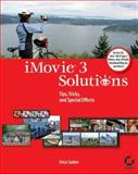 iMovieTM 3 Solutions : Tips, Tricks, and Special Effects, Sadun, Erica, 0782142478