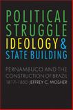 Political Struggle, Ideology, and State Building : Pernambuco and the Construction of Brazil, 1817-1850, Mosher, Jeffrey Carl, 0803232470