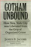 Gotham Unbound : How New York City Was Liberated from the Grip of Organized Crime, Jacobs, James B. and Friel, Coleen, 0814742475