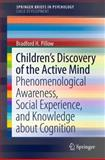 Children's Discovery of the Active Mind : Phenomenological Awareness, Social Experience, and Knowledge about Cognition, Pillow, Bradford H., 1461422477
