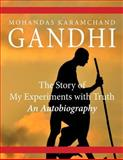 The Story of My Experiments with Truth: an Autobiography, Mohandas Gandhi, 1499142471