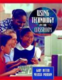 Using Technology in the Classroom, Bitter, Gary and Pierson, Melissa, 0205332471