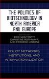 The Politics of Biotechnology in North America and Europe : Policy Networks, Institutions and Internationalization, Montpetit, Éric, 0739112473