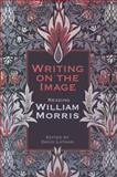 Writing on the Image : Reading William Morris, Latham, David, 0802092470