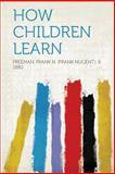 How Children Learn, Freeman Frank N. (Frank Nugent) 1880, 1313832472