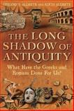Long Shadow of Antiquity : What Have the Greeks and Romans Done for Us?, Aldrete, Gregory S. and Aldrete, Alicia, 144116247X