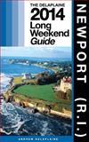 NEWPORT (R. I. ) - the Delaplaine 2014 Long Weekend Guide, Andrew Delaplaine, 1500632473