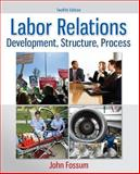 Labor Relations : Development, Structure, Process, John Fossum, 0077862473