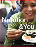 Nutrition and You : Core Concepts for Good Health, Blake, Joan Salge, 0321602471