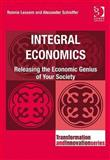 Integral Economics : Releasing the Economic Genius of Your Society, Lessem, Ronnie and Schieffer, Alexander, 0566092476