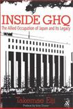 Inside GHQ : The Allied Occupation of Japan and Its Legacy, Takemae, Eiji, 0826462472
