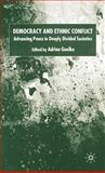Democracy and Ethnic Conflict : Advancing Peace in Deeply Divided Societies, , 1403912475