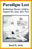 Paradigm Lost : Rethinking Theater Airlift to Support the Army after Next, Allvin, David W., 1410222470