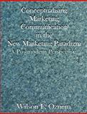 Conceptualising Marketing Communication in the New Marketing Paradigm : A Postmodern Perspective, Ozuem, Wilson, 1581122470