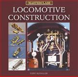 Railway Modelling Masterclass Vol. 1 : Locomotive Construction, Reynalds, Tony, 1844252477