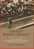 Crisis? What Crisis? : The Callaghan Government and the British 'Winter of Discontent', Shepherd, John, 0719082471