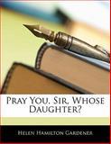 Pray You, Sir, Whose Daughter?, Helen Hamilton Gardener, 1141622475